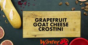 Grapefruit Goat Cheese Crostini